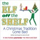 The Elf Off the Shelf: A Christmas Tradition Gone Bad (Hardcover Book) at Sears.com