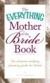 The Everything Mother of the Bride Book: The Ultimate Wedding Planning Guide for Mom! (Paperback Book) at Sears.com