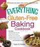 The Everything Gluten-Free Baking Cookbook: Includes: Oatmeal Raisin Scones, Crusty French Bread, Favorite Lemon Squares, Orange Ginger Carrot Cake, Coconut Custard Cream Pie and Hundreds More! (Paperback Book) at Sears.com