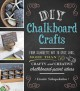 DIY Chalkboard Crafts: From Silhouette Art to Spice Jars, More Than 50 Crafty and Creative Chalkboard-Paint Ideas (Paperback Book) at Sears.com