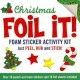 Foil It! Christmas: Foam Sticker Activity Kit (Paperback Book) at Sears.com