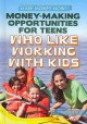 Money-Making Opportunities for Teens Who Like Working With Kids (Library Book) at Sears.com