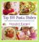 Top 100 Pasta Dishes: Easy Everyday Recipes That Children Will Love (Hardcover Book) at Sears.com