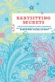 Babysitting Secrets: Everything You Need to Have a Successful Babysitting Business: A Book, Activity Cards, Business Cards, Stickers, and More! (Reinforced Book) at Sears.com