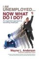 I Am Unemployed ... Now What Do I Do?: An Organized Approach to Becoming Employed (Paperback Book) at Sears.com