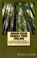 Grow Your Family Tree Online: Getting Started, Valuable Websites, and All the Basics, Tips, and Tricks You Need to Build Your Family Tree Using the Internet (Paperback Book) at Sears.com