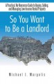 So You Want to Be a Landlord: A Practical, No-nonsense Guide to Buying, Selling, and Managing Low-income Rental Property (Hardcover Book) at Sears.com