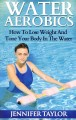 Water Aerobics: How to Lose Weight and Tone Your Body in the Water (Paperback Book) at Sears.com