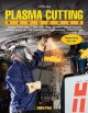 Plasma Cutting Handbook: Choosing Plasma Cutters, Shop Safety, Basic Operation, Cutting Procedures, Advanced Cutting Tips, CNC Plasma Cutters, Troubleshooting, Sample Projects (Paperback Book) at Sears.com