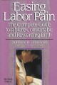 Easing Labor Pain: The Complete Guide to a More Comfortable and Rewarding Birth (Paperback Book) at Sears.com