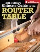 Bill Hylton's Ultimate Guide to the Router Table (Paperback Book) at Sears.com