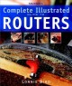 Taunton's Complete Illustrated Guide to Routers: Complete Illustrated Guide to Routers (Paperback Book) at Sears.com