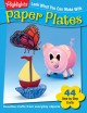 Look What You Can Make With Paper Plates: Over 90 Pictured Crafts and Dozens of More Ideas (Paperback Book) at Sears.com