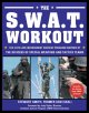 the S.w.a.t. Workout: The Elite Law Enforcement Exercise Program Inspired by the Officers of Special Weapons and Tactics Teams (Paperback Book) at Sears.com