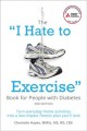 "The ""I Hate to Exercise"" Book for People With Diabetes: Turn Everyday Home Activities into a Low-impact Fitness Plan You'll Love (Paperback Book) at Sears.com"