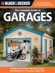 Black & Decker Complete Guide to Garages: Includes: Building a New Garage, Repairing & Replacing Doors & Windows, Improving Storage, Maintaining Floors, Upgrading Electrical Service, Complete Garage Plans (Paperback Book) at Sears.com