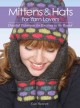 Mittens & Hats for Yarn Lovers: Detailed Techniques for Knitting in the Round (Hardcover Book) at Sears.com