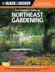 Black & Decker The Complete Guide to Northeast Gardening: Techniques for Growing Landscape & Garden Plants in Maine, New Hampshire, Vermont, New York, Western Massachusetts, Northern Connecticut, Southern Quebec, New Brunswick & Eastern Ontario (Paperback Book) at Sears.com