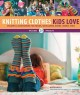 Knitting Clothes Kids Love: Colorful Accessories for Heads, Shoulders, Knees, and Toes (Hardcover Book) at Sears.com