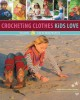 Crocheting Clothes Kids Love: Includes 28 Fun-to-Wear Projects (Paperback Book) at Sears.com