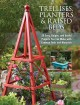 Trellises, Planters & Raised Beds: 50 Easy, Unique, and Useful Projects You Can Make With Common Tools and Materials (Paperback Book) at Sears.com