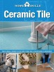 Ceramic Tile: How to Install Ceramic Tile for Your Floors, Walls, Backsplashes & Countertops (Paperback Book) at Sears.com