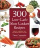 300 Low-Carb Slow Cooker Recipes: Healthy Dinners That Are Ready When You Are! (Paperback Book) at Sears.com