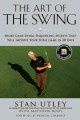 The Art of the Swing: Short Game Swing-Sequencing Secrets That Will Improve Your Total Game in 30 Days (Hardcover Book) at Sears.com