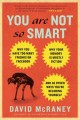 You Are Not So Smart: Why You Have Too Many Friends on Facebook, Why Your Memory Is Mostly Fiction, and 46 Other Ways You're Deluding Yourself (Paperback Book) at Sears.com