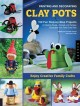 Painting and Decorating Clay Pots: 150 Fun Step-by-Step Projects for Making People, Animals, and Fantasy Characters on Terra-Cotta Pots (Paperback Book) at Sears.com
