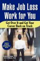 Make Job Loss Work for You: Get over It and Get Your Career Back on Track (Paperback Book) at Sears.com