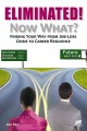 Eliminated! Now What?: Finding Your Way from Job-Loss Crisis to Career Resilience (Paperback Book) at Sears.com