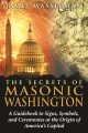 The Secrets of Masonic Washington: A Guidebook to the Signs, Symbols, and Ceremonies at the Origin of America's Capital (Paperback Book) at Sears.com
