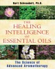 The Healing Intelligence of Essential Oils: The Science of Advanced Aromatherapy (Paperback Book) at Sears.com