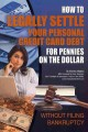 How to Legally Settle Your Personal Credit Card Debt for Pennies on the Dollar: Without Filing Bankruptcy (Paperback Book) at Sears.com