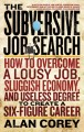 The Subversive Job Search: How to Overcome a Lousy Job, Sluggish Economy, and Useless Degree to Create a Six-Figure Career (Paperback Book) at Sears.com