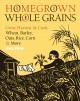 Homegrown Whole Grains: Grow, Harvest, & Cook Wheat, Barley, Oats, Rice, Corn & More (Paperback Book) at Sears.com