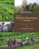 The New Horse-Powered Farm: Tools and Systems for the Small-Scale, Sustainable Market Grower (Paperback Book) at Sears.com