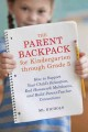 The Parent Backpack for Kindergarten through Grade 5: How to Support Your Child's Education, End Homework Meltdowns, and Build Parent-Teacher Connections (Paperback Book) at Sears.com