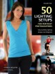 50 Lighting Setups for Portrait Photographers: Easy-to-follow Lighting Designs and Diagrams (Paperback Book) at Sears.com