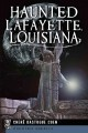 Haunted Lafayette, Louisiana (Paperback Book) at Sears.com