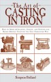 The Art of Casting in Iron: How to Make Appliances, Chains, and Statues and Repair Broken Castings the Old-Fashioned Way (Paperback Book) at Sears.com