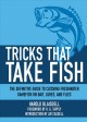 Tricks That Take Fish: The Definitive Guide to Catching Freshwater Gamefish on Bait, Lures, and Flies (Paperback Book) at Sears.com