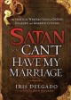 Satan, You Can't Have My Marriage: The Spiritual Warfare Guide for Dating, Engaged and Married Couples (Paperback Book) at Sears.com