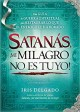 Satanas, Mi Milagro No es Tuyo!! / Satan, You Can't Have My Miracle: Una Guia De Guerra Espiritual Para Restaurar Lo Que El Enemigo Ha Robado (Paperback Book) at Sears.com