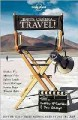 Lonely Planet Lights, Camera--Travel!: On-the-road Tales from Screen Storytellers (Paperback Book) at Sears.com