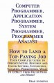 Computer Programmer, Application Programmer, System Programmer, Programmer Analyst-How to Land a Top-Paying Job: Your Complete Guide to Opportunities, Resumes and Cover Letters, Interviews, Salaries, Promotions, What to Expect from Recruiters and More! (Paperback Book) at Sears.com