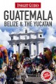 Insight Guides Guatemala, Belize & the Yucatan (Paperback Book) at Sears.com