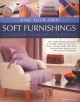 Make Your Own Soft Furnishings: Cushions, Covers, Curtains : the Complete Step-by-step Guide to Creating Stylish Cushions, Loose Covers, Curtains, Blinds, Table Linen and Bed Linen, Shown in over 900 Practical Photographs (Paperback Book) at Sears.com