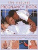 The Natural Pregnancy Book: How to have a happy, healthy pregnancy and birth - all the medical facts explained, plus sensible eating and exercise plans and gentle supportive therapies, from homeopathy to medication (Paperback Book) at Sears.com